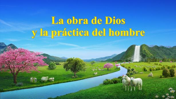 La obra de Dios y la práctica del hombre