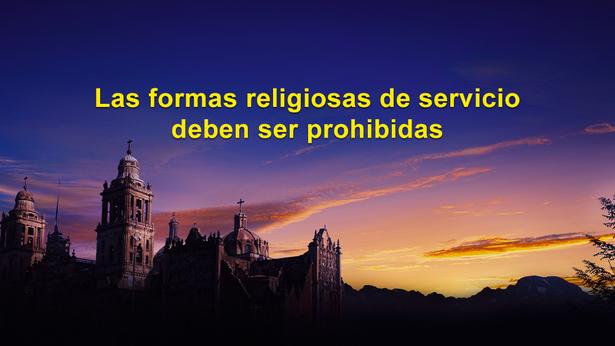 Las formas religiosas de servicio deben ser prohibidas