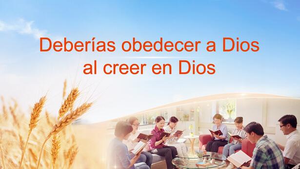 Deberías obedecer a Dios al creer en Dios