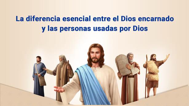 La diferencia esencial entre el Dios encarnado y las personas usadas por Dios