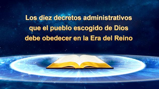 Los diez decretos administrativos que el pueblo escogido de Dios debe obedecer en la Era del Reino