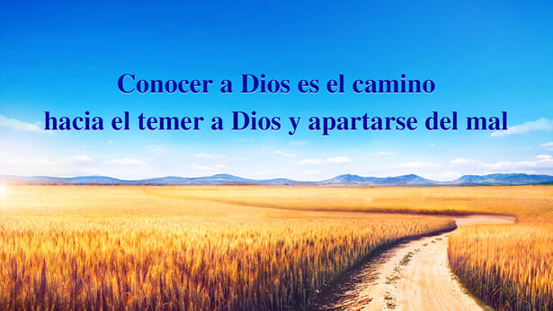 Conocer a Dios es el camino hacia el temer a Dios y apartarse del mal
