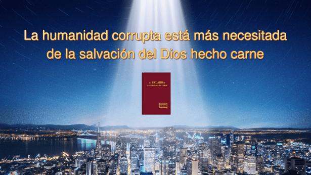 La humanidad corrupta está más necesitada de la salvación del Dios hecho carne