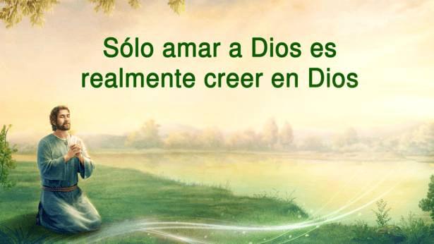 Sólo amar a Dios es realmente creer en Dios