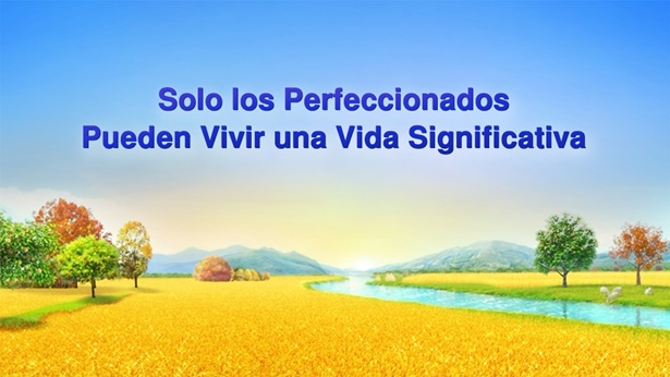 Sólo los perfeccionados pueden vivir una vida significativa