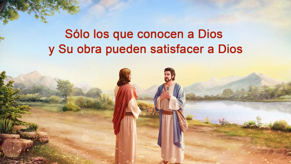 Sólo los que conocen a Dios y Su obra pueden satisfacer a Dios